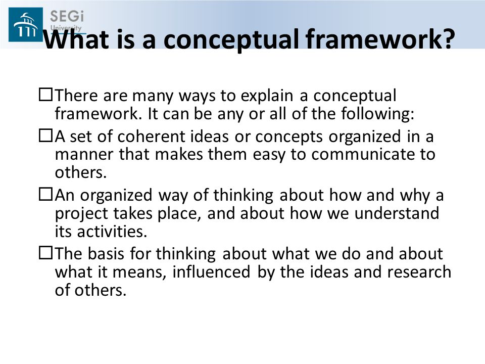 What is a conceptual framework. There are many ways to explain a conceptual framework.