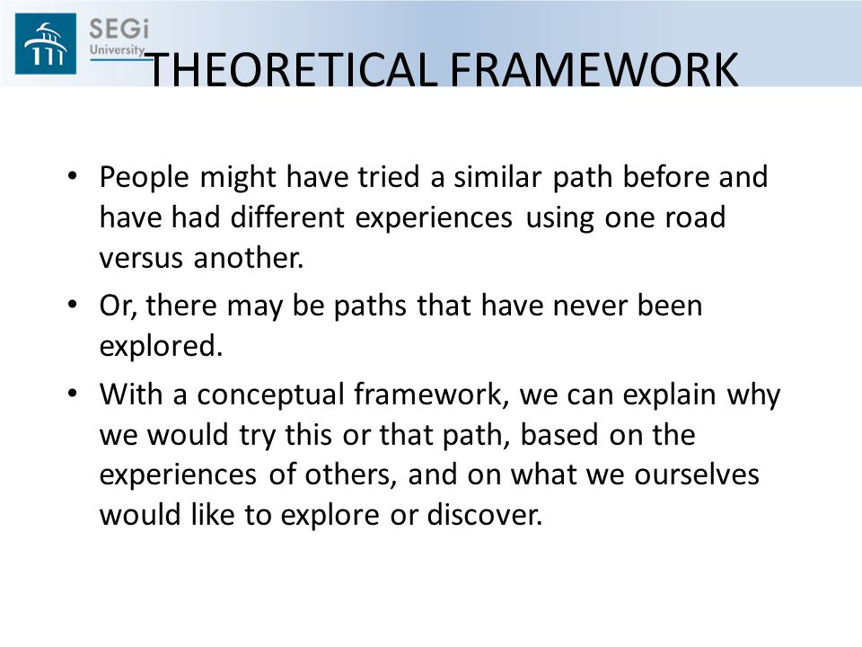 THEORETICAL FRAMEWORK People might have tried a similar path before and have had different experiences using one road versus another.