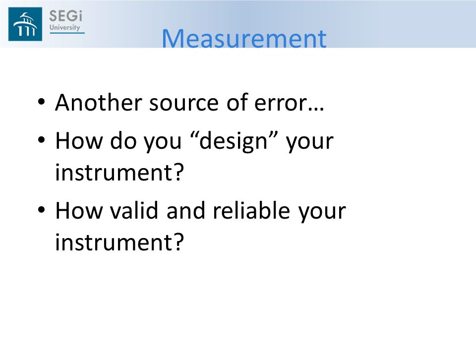 Measurement Another source of error… How do you design your instrument.