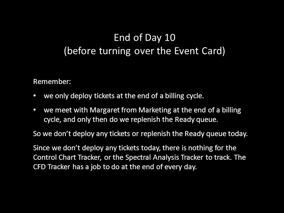 End of Day 10 (before turning over the Event Card) Remember: we only deploy tickets at the end of a billing cycle.