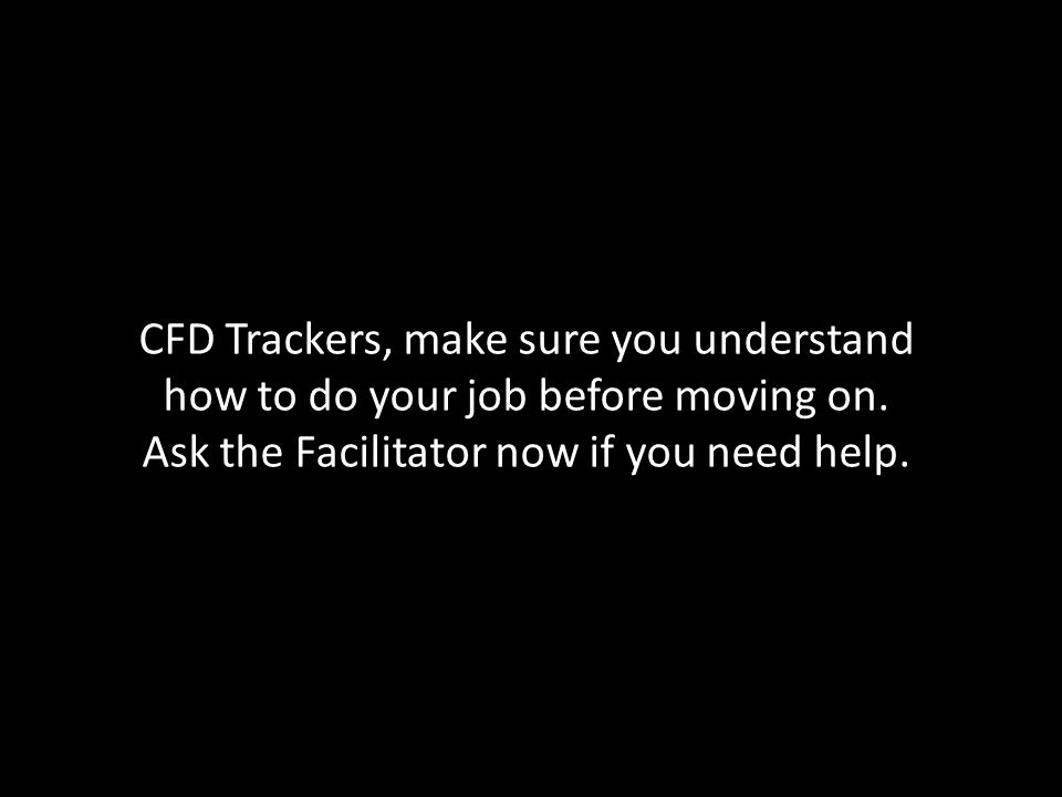CFD Trackers, make sure you understand how to do your job before moving on.