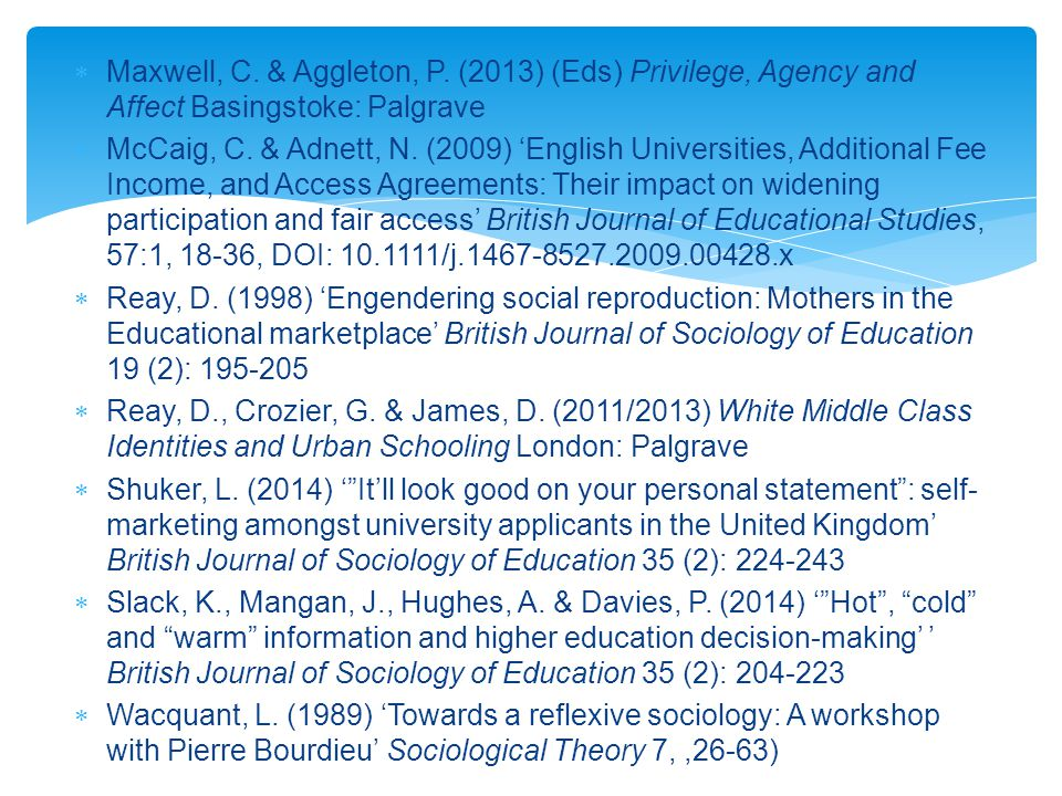  Maxwell, C. & Aggleton, P. (2013) (Eds) Privilege, Agency and Affect Basingstoke: Palgrave  McCaig, C. & Adnett, N. (2009) 'English Universities, A