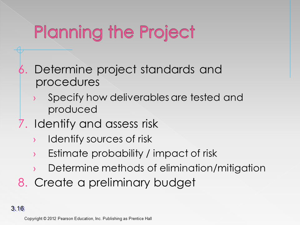 6. Determine project standards and procedures › Specify how deliverables are tested and produced 7. Identify and assess risk › Identify sources of ris