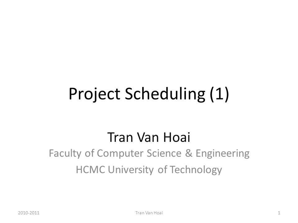 Project Scheduling (1) Tran Van Hoai Faculty of Computer Science & Engineering HCMC University of Technology 2010-20111Tran Van Hoai