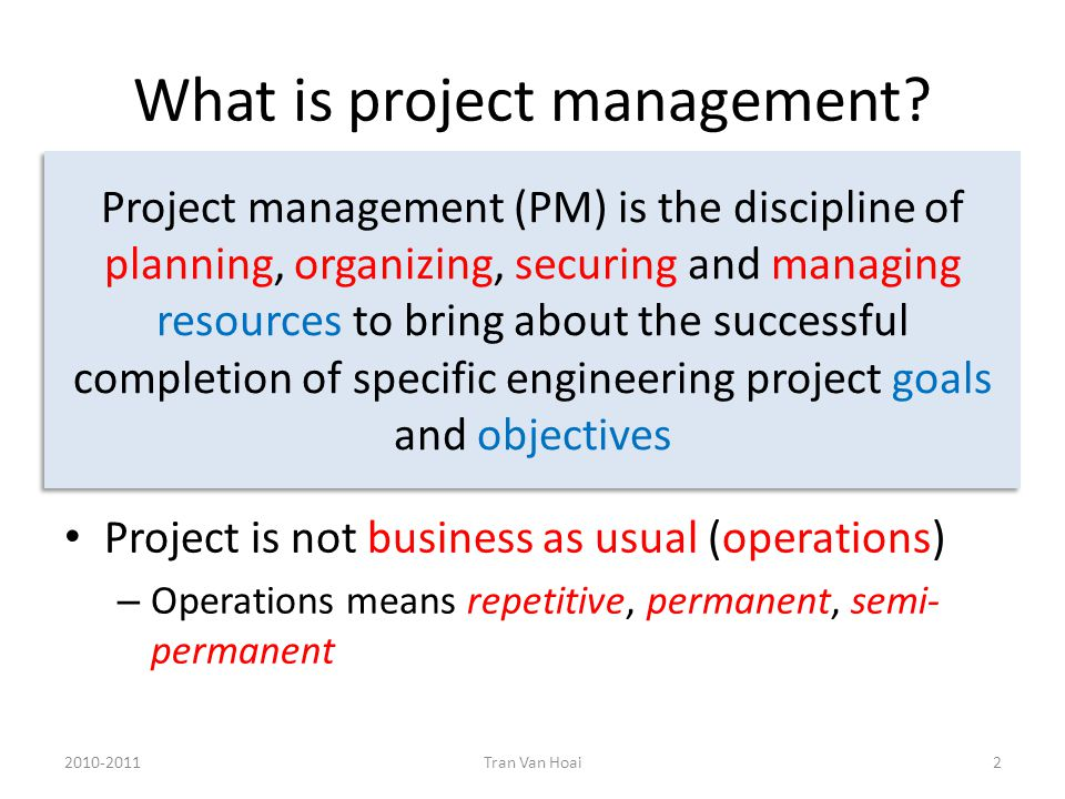 To plan time, cost and resources adequately to estimate the work needed and to effectively manage risk during project execution Planning & Designing 2010-2011Tran Van Hoai13 determining how to plan (e.g.