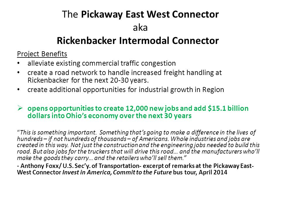 The Pickaway East West Connector aka Rickenbacker Intermodal Connector Project Benefits alleviate existing commercial traffic congestion create a road network to handle increased freight handling at Rickenbacker for the next 20-30 years.