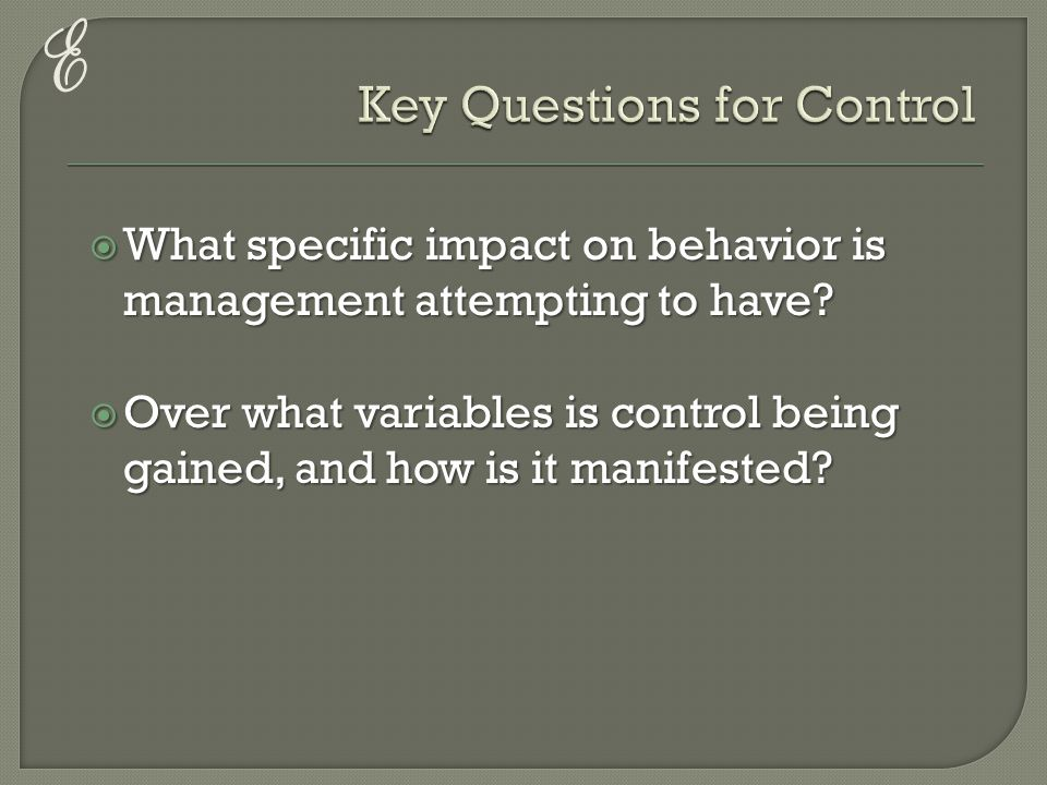 E  What specific impact on behavior is management attempting to have.
