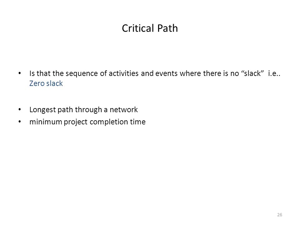 Critical Path Is that the sequence of activities and events where there is no slack i.e..
