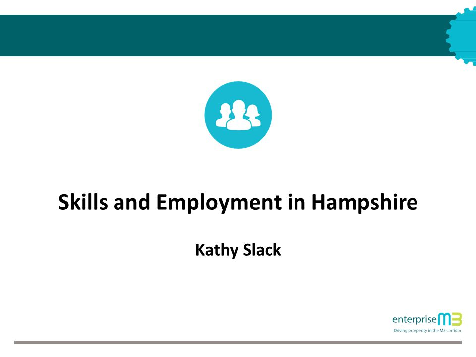 Skills and Employment in Hampshire Kathy Slack