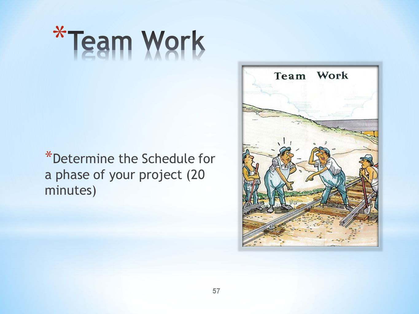 57 * Determine the Schedule for a phase of your project (20 minutes)