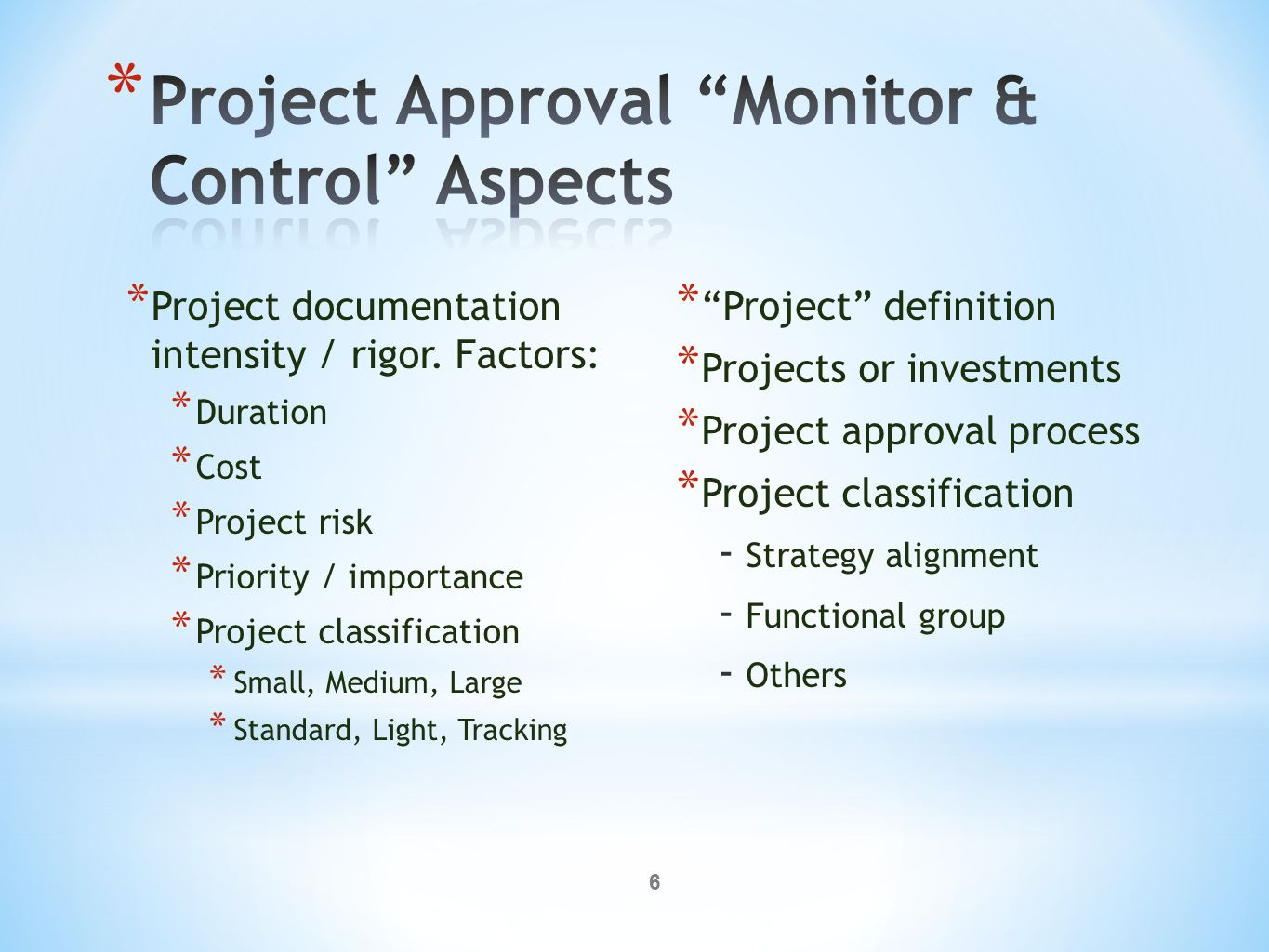6 * Project documentation intensity / rigor. Factors: * Duration * Cost * Project risk * Priority / importance * Project classification * Small, Mediu