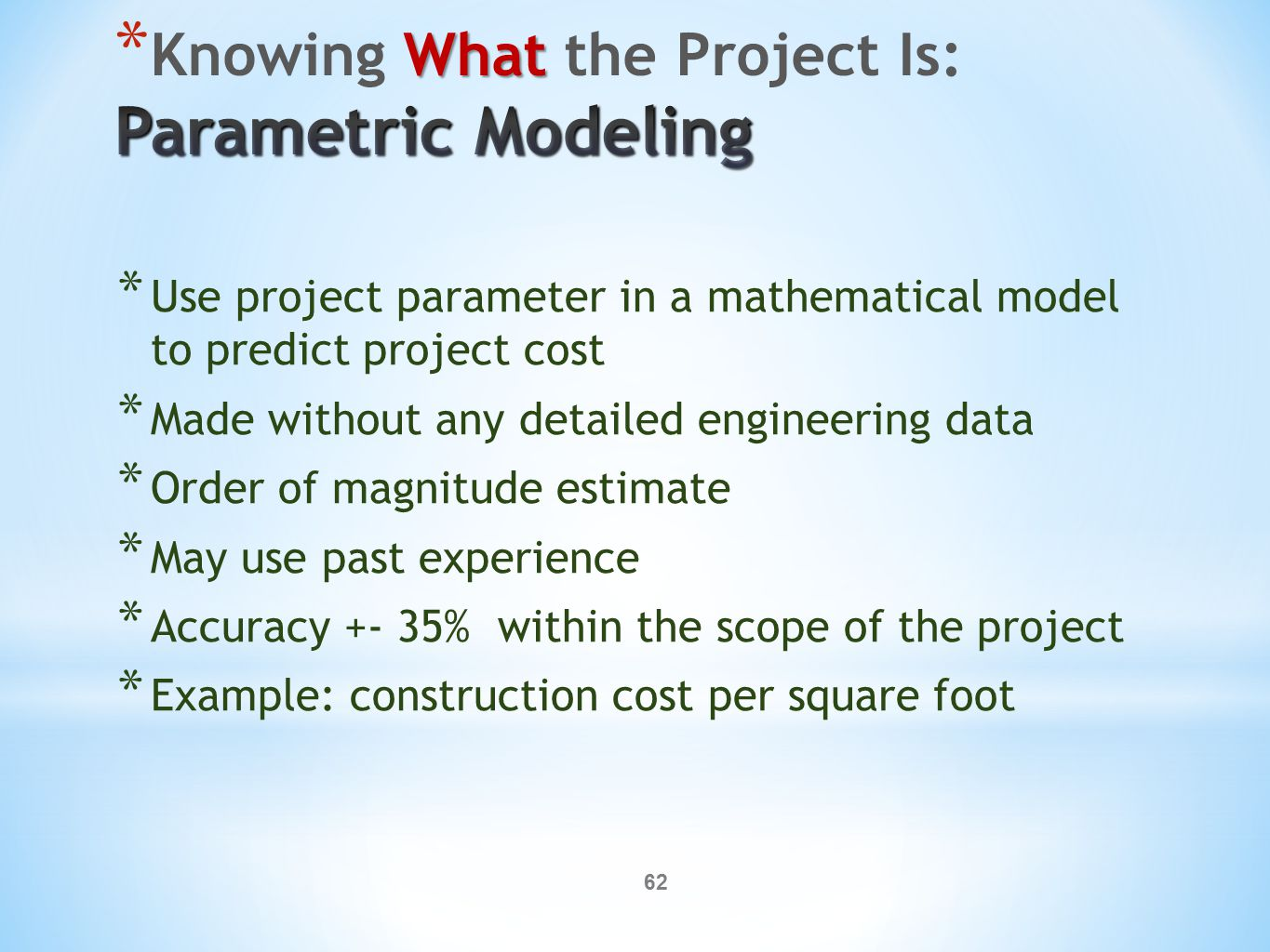 62 * Use project parameter in a mathematical model to predict project cost * Made without any detailed engineering data * Order of magnitude estimate