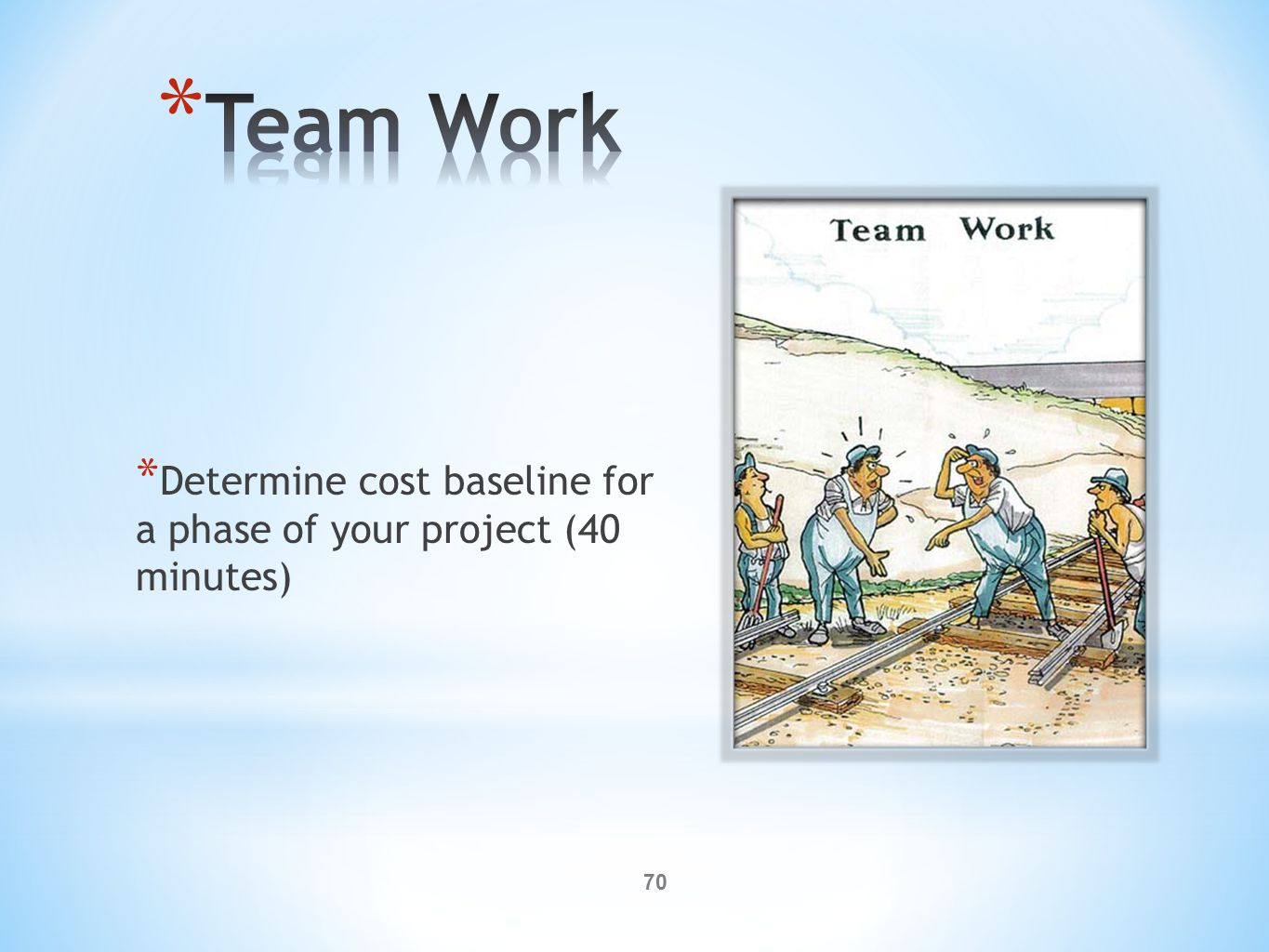 70 * Determine cost baseline for a phase of your project (40 minutes)
