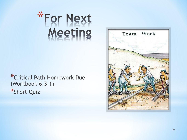 71 * Critical Path Homework Due (Workbook 6.3.1) * Short Quiz