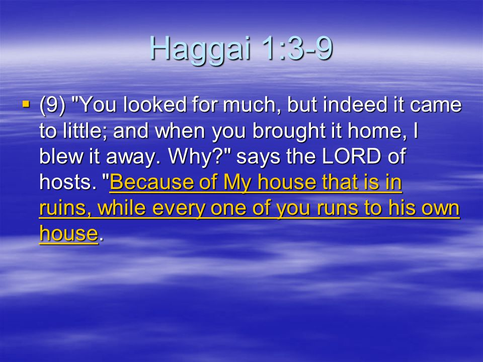 Haggai 1:3-9  (9) You looked for much, but indeed it came to little; and when you brought it home, I blew it away.