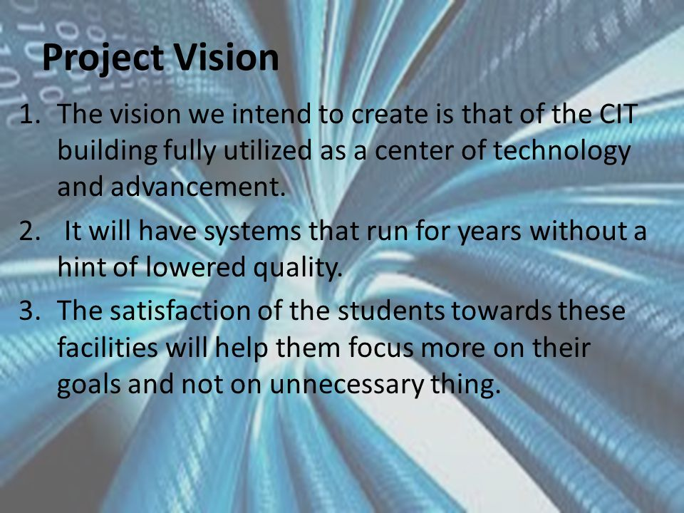 Project Vision 1.The vision we intend to create is that of the CIT building fully utilized as a center of technology and advancement.