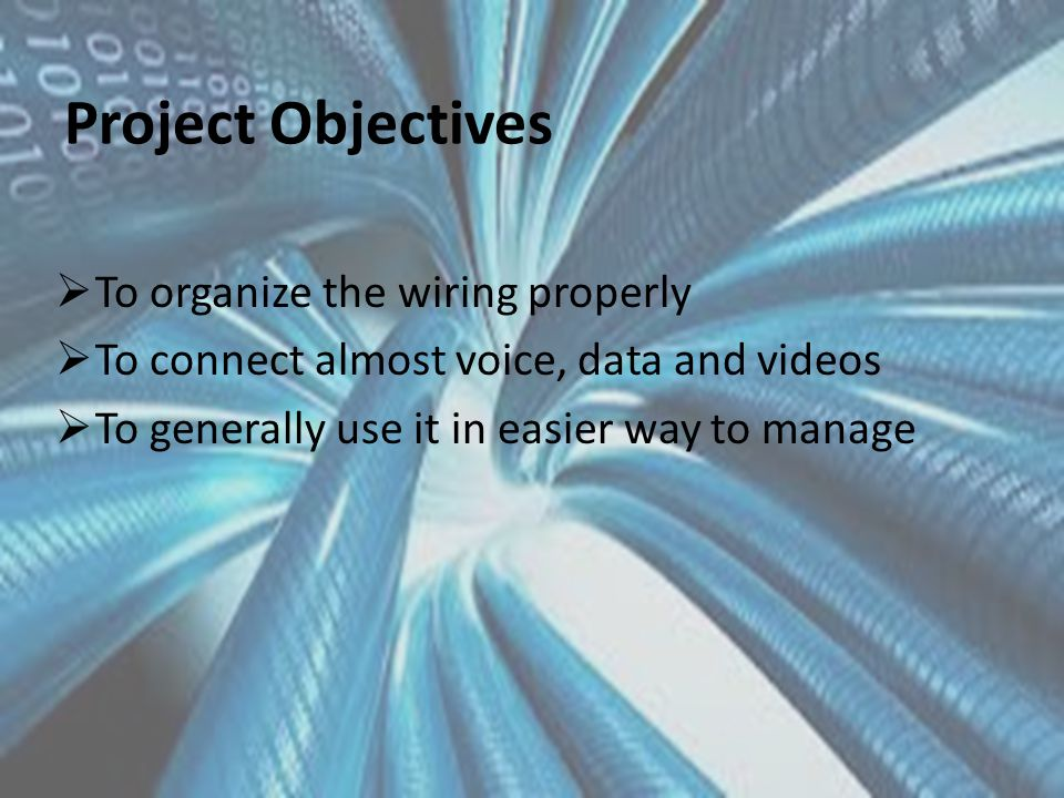 Project Objectives  To organize the wiring properly  To connect almost voice, data and videos  To generally use it in easier way to manage
