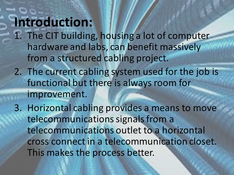 Introduction: 1.The CIT building, housing a lot of computer hardware and labs, can benefit massively from a structured cabling project.