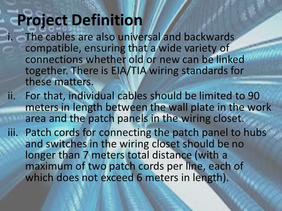 Project Definition i.The cables are also universal and backwards compatible, ensuring that a wide variety of connections whether old or new can be linked together.