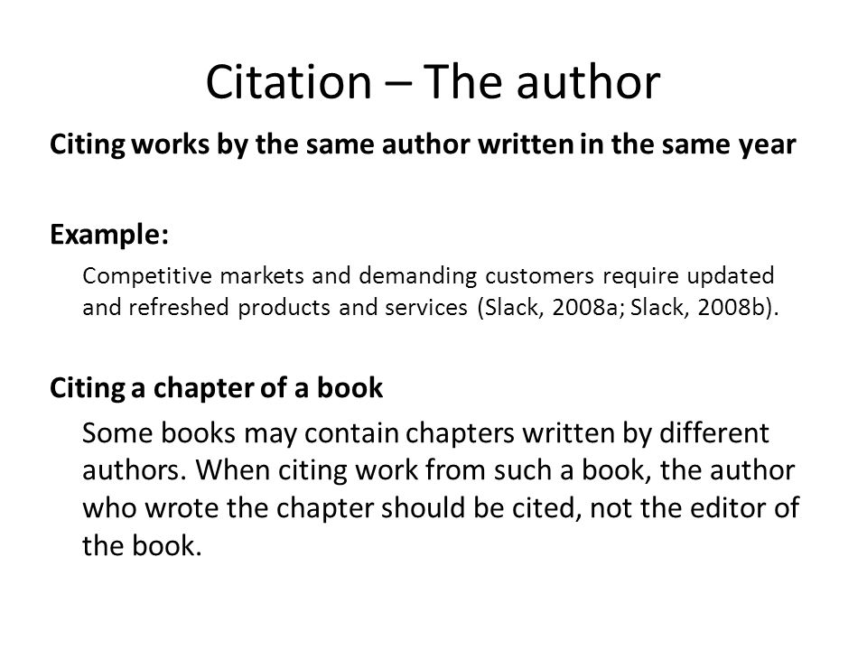 Citation – The author Citing works by the same author written in the same year Example: Competitive markets and demanding customers require updated and refreshed products and services (Slack, 2008a; Slack, 2008b).