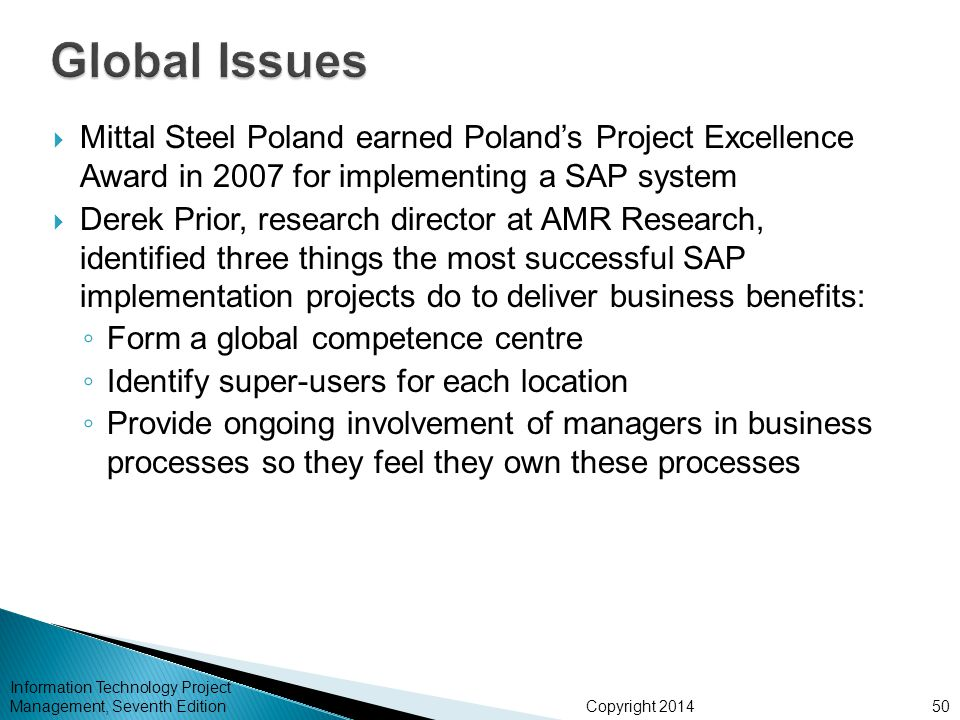 Copyright 2014 Information Technology Project Management, Seventh Edition  Mittal Steel Poland earned Poland's Project Excellence Award in 2007 for i