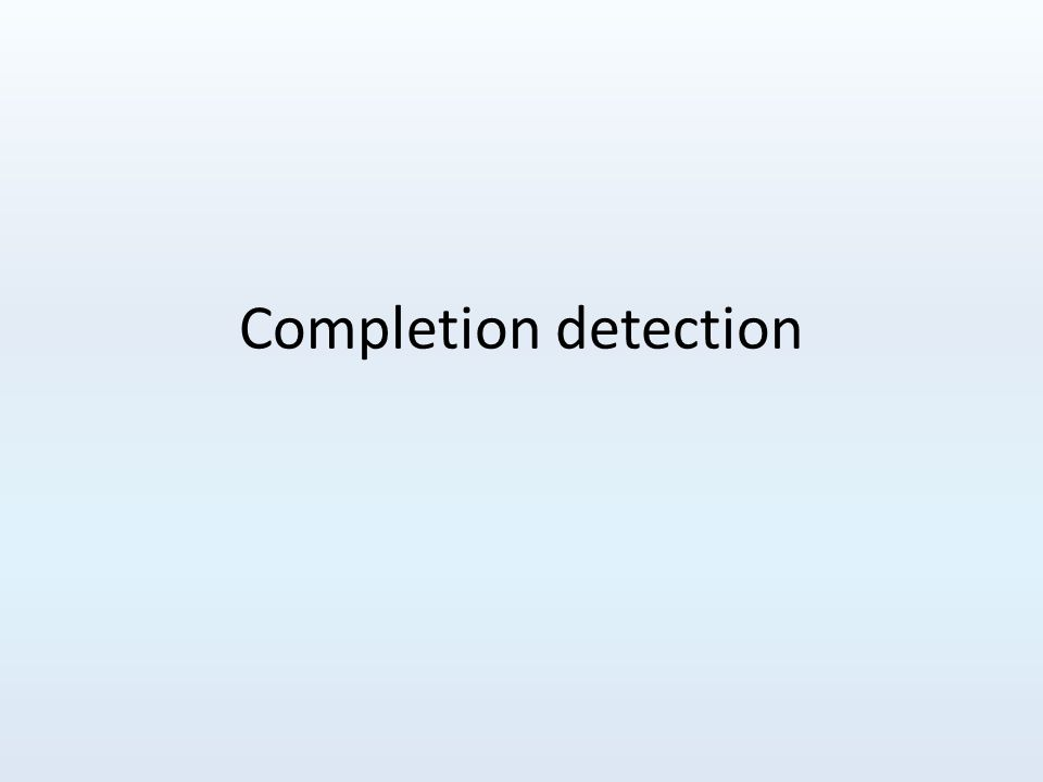 Completion detection