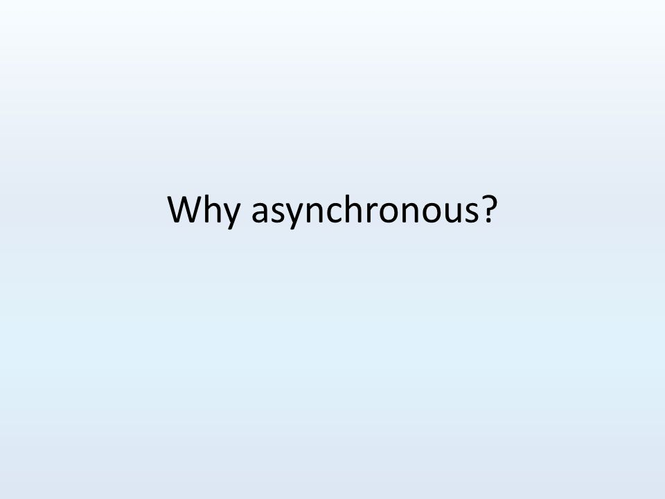 Why asynchronous