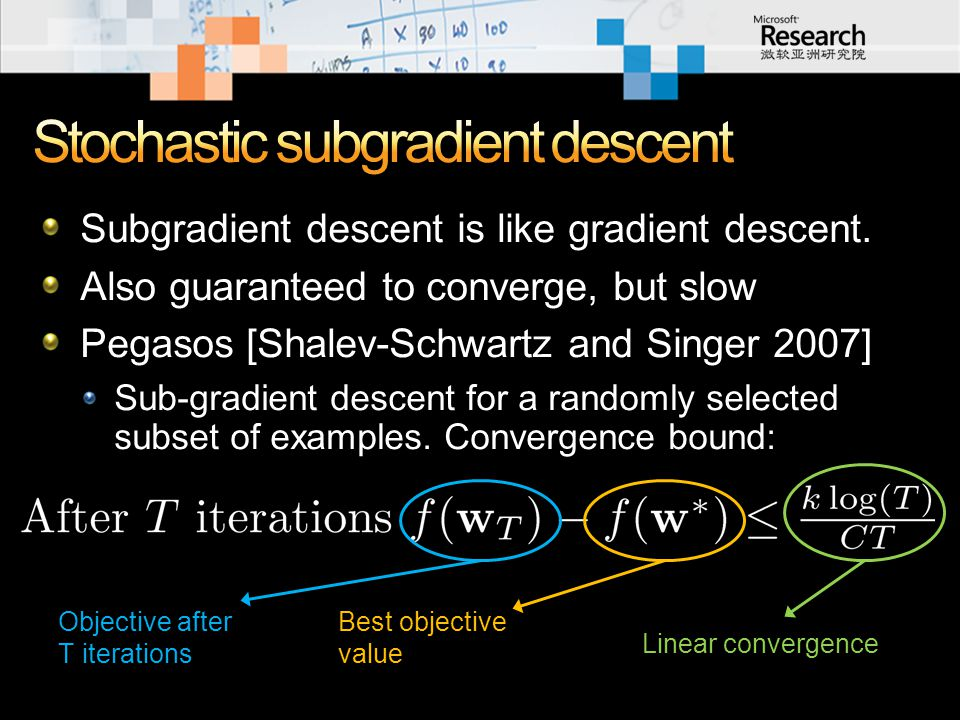 Subgradient descent is like gradient descent. Also guaranteed to converge, but slow Pegasos [Shalev-Schwartz and Singer 2007] Sub-gradient descent for