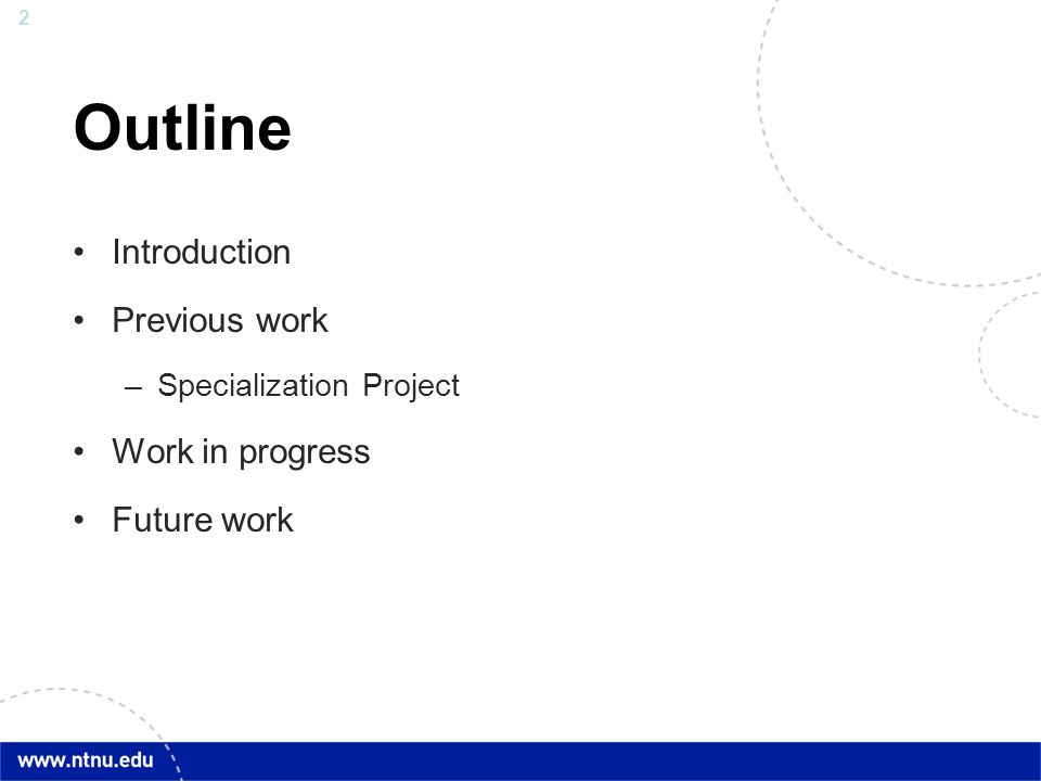 2 Outline Introduction Previous work –Specialization Project Work in progress Future work