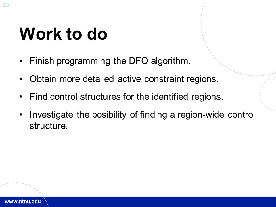 25 Work to do Finish programming the DFO algorithm. Obtain more detailed active constraint regions. Find control structures for the identified regions