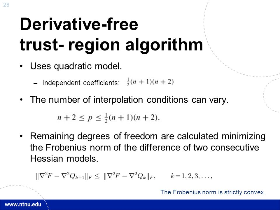 28 Derivative-free trust- region algorithm Uses quadratic model. –Independent coefficients: The number of interpolation conditions can vary. Remaining