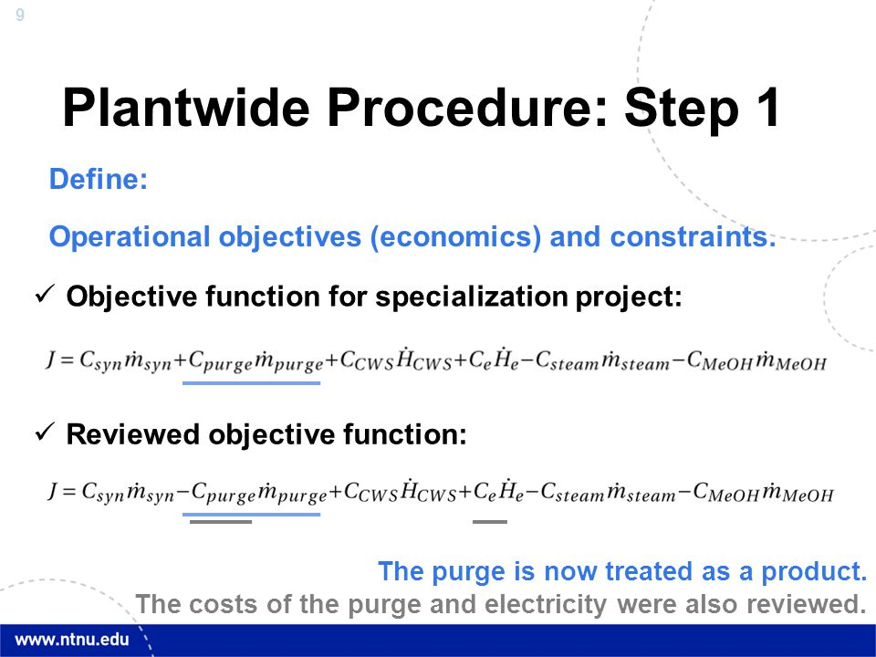 9 Plantwide Procedure: Step 1 Define: Operational objectives (economics) and constraints. Objective function for specialization project: Reviewed obje