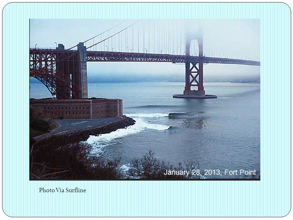 January 28, 2013, Fort Point Photo Via Surfline