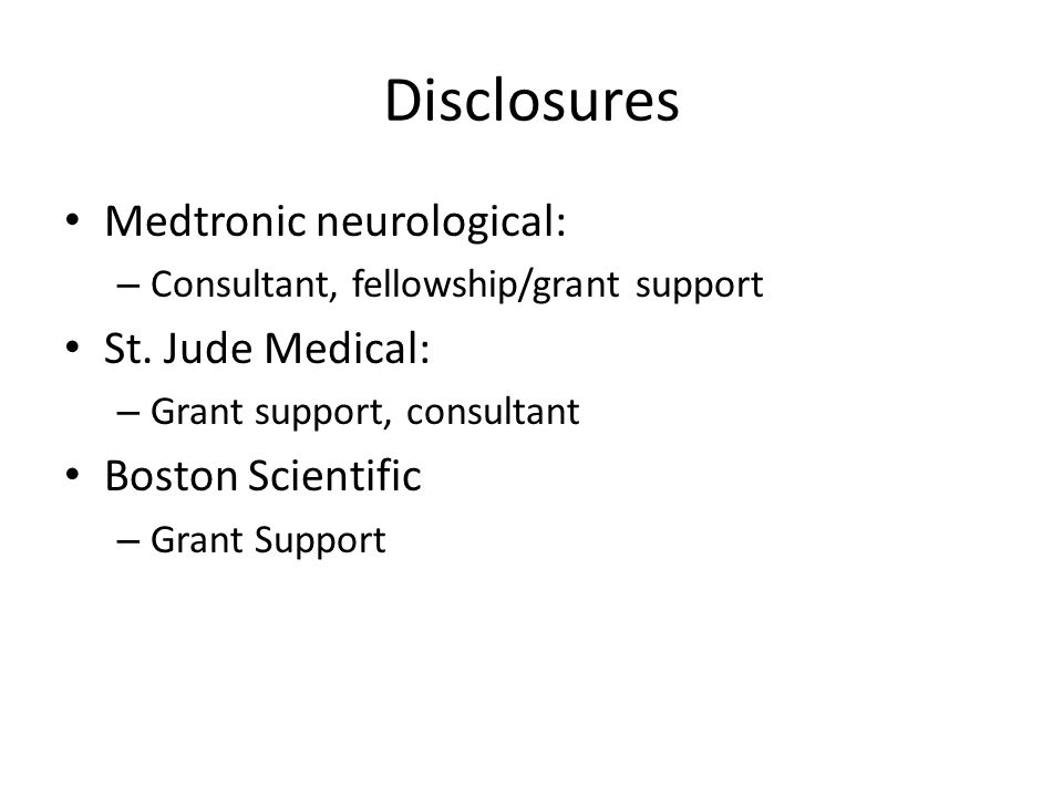 Disclosures Medtronic neurological: – Consultant, fellowship/grant support St.