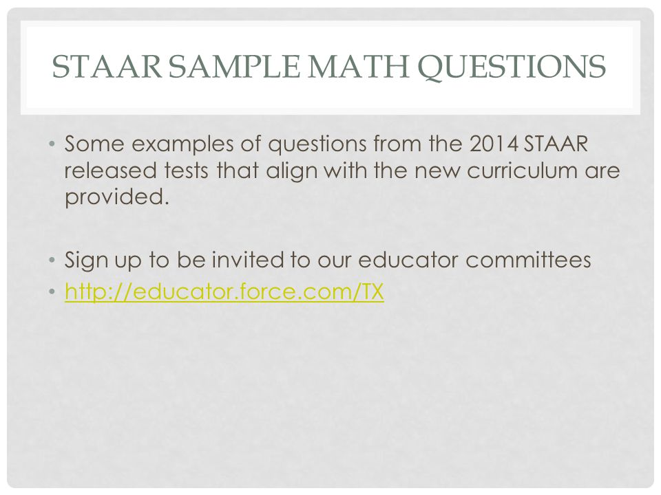 STAAR SAMPLE MATH QUESTIONS Some examples of questions from the 2014 STAAR released tests that align with the new curriculum are provided.