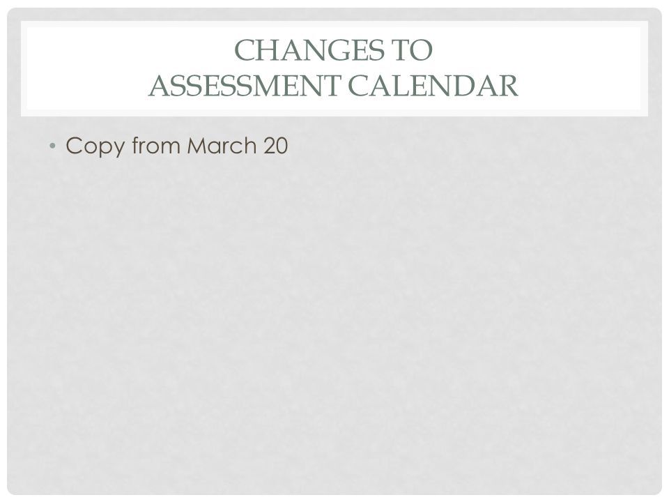 CHANGES TO ASSESSMENT CALENDAR Copy from March 20