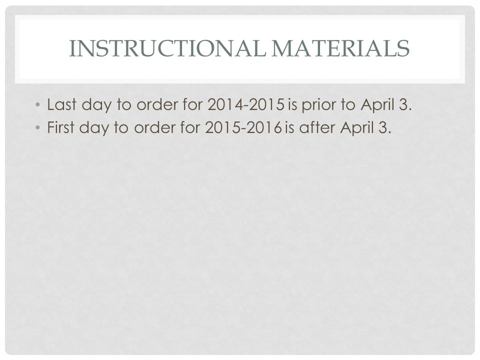 INSTRUCTIONAL MATERIALS Last day to order for 2014-2015 is prior to April 3.