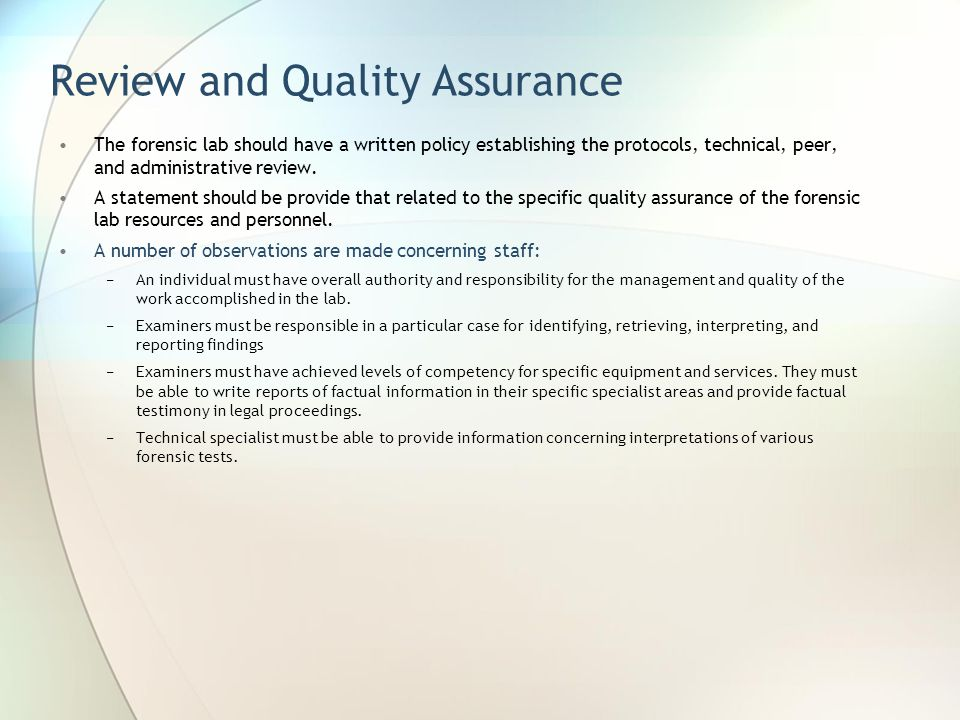 Review and Quality Assurance The forensic lab should have a written policy establishing the protocols, technical, peer, and administrative review. A s