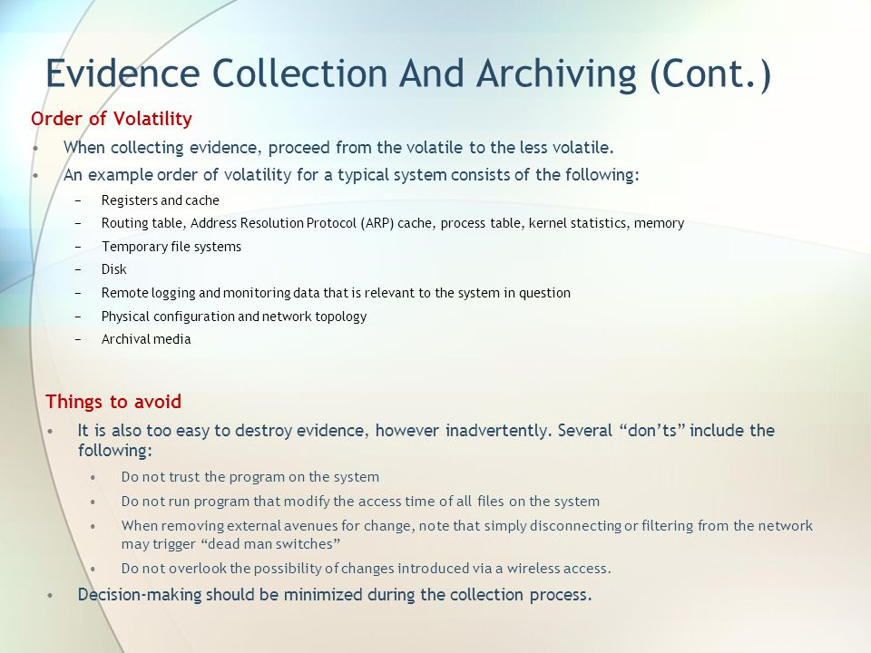 Evidence Collection And Archiving (Cont.) Order of Volatility When collecting evidence, proceed from the volatile to the less volatile. An example ord