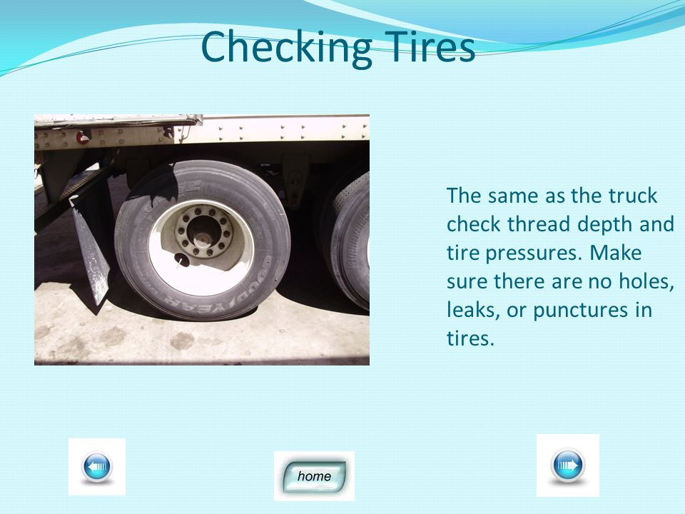 Checking Tires The same as the truck check thread depth and tire pressures.