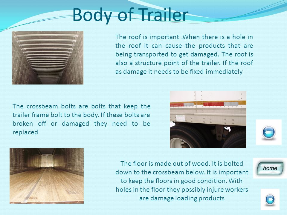 Body of Trailer The roof is important.When there is a hole in the roof it can cause the products that are being transported to get damaged.