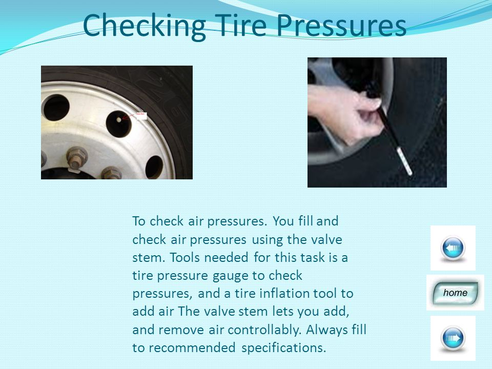 Checking Tire Pressures To check air pressures.