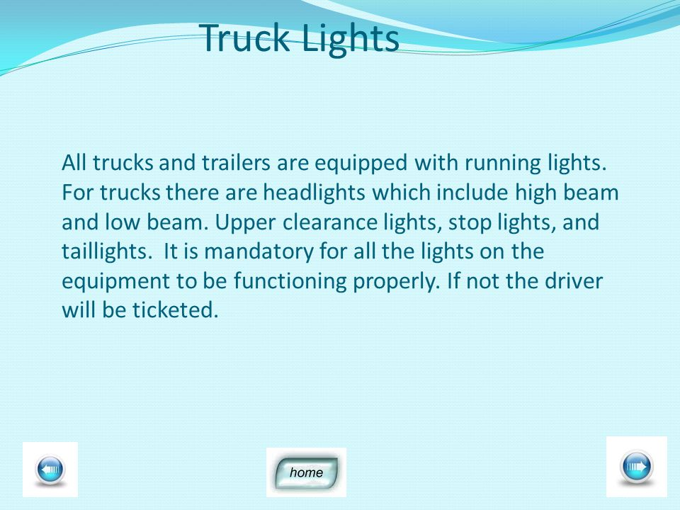 Truck Lights All trucks and trailers are equipped with running lights.