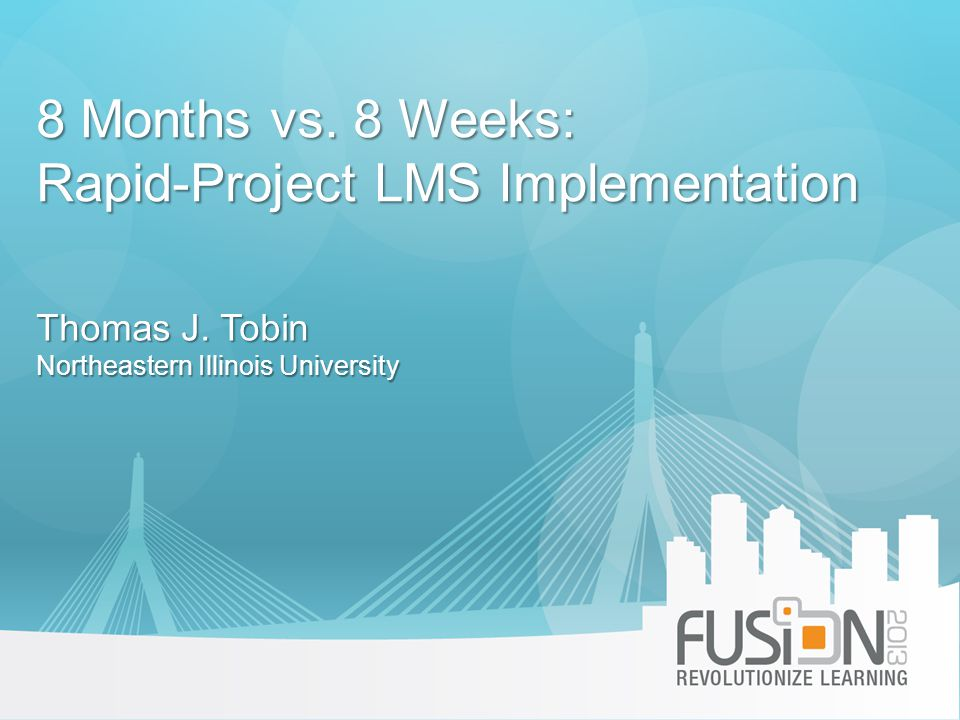8 Months vs. 8 Weeks: Rapid-Project LMS Implementation Thomas J.