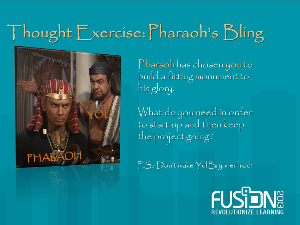 Thought Exercise: Pharaoh's Bling Pharaoh has chosen you to build a fitting monument to his glory.