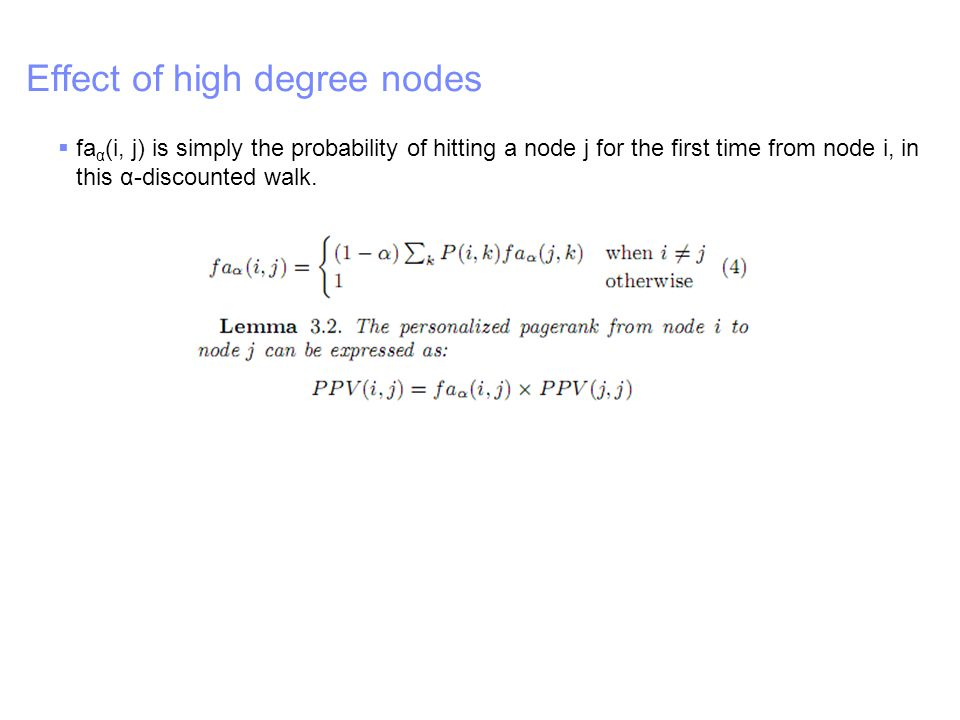 IBM – China Research Lab Effect of high degree nodes  fa α (i, j) is simply the probability of hitting a node j for the first time from node i, in this α-discounted walk.