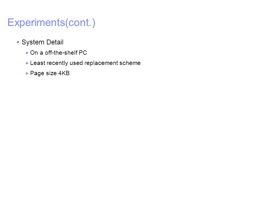 IBM – China Research Lab Experiments(cont.)  System Detail  On a off-the-shelf PC  Least recently used replacement scheme  Page size 4KB