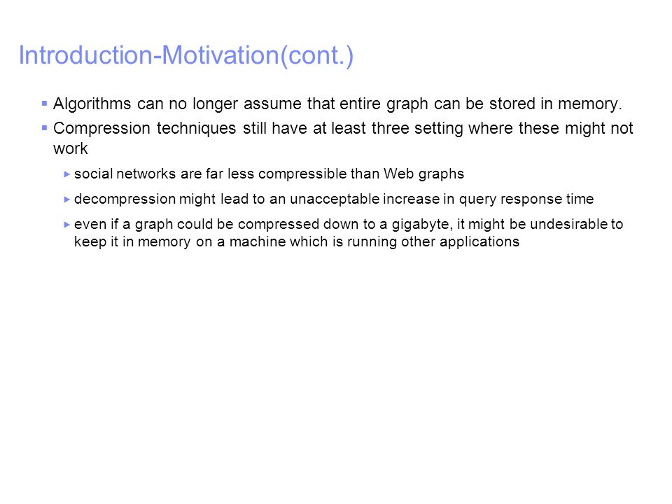 IBM – China Research Lab Introduction-Motivation(cont.)  Algorithms can no longer assume that entire graph can be stored in memory.