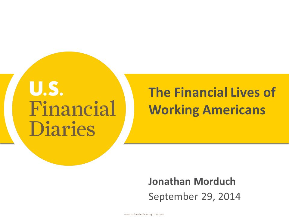 www. USfinancialdiaries.org | ©, 2011 The Financial Lives of Working Americans Jonathan Morduch September 29, 2014