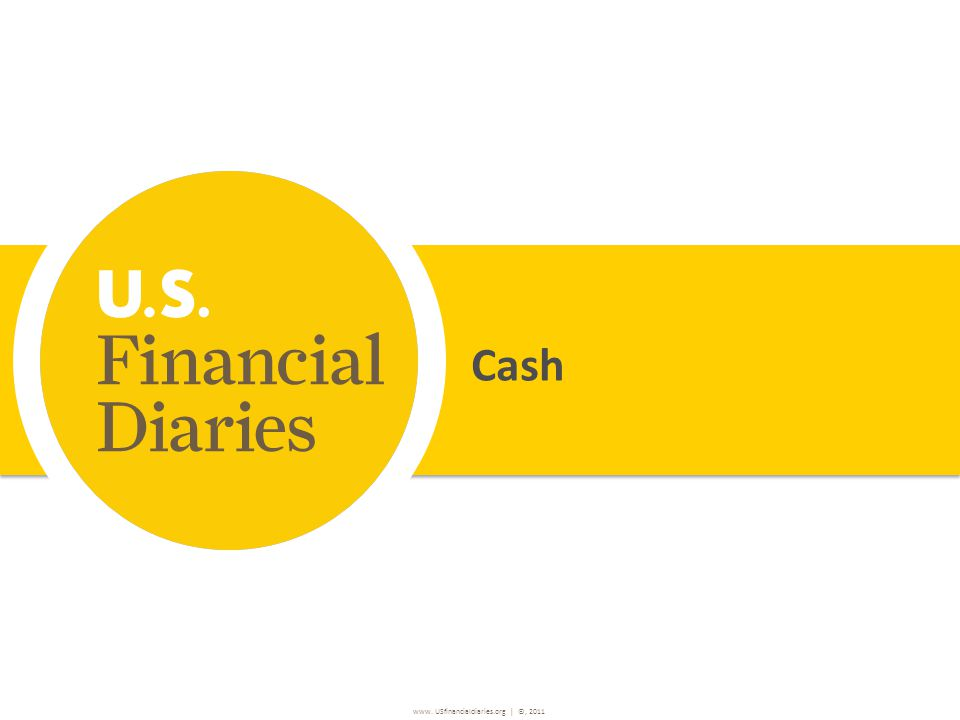 www. USfinancialdiaries.org | ©, 2011 Cash